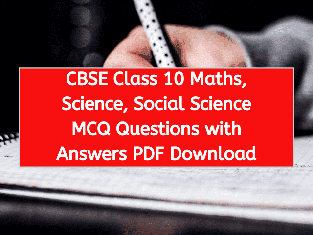 CBSE Class 10 Maths, Science, Social Science MCQ Questions with Answers PDF Download