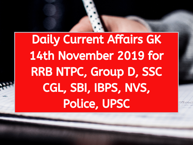 Daily Current Affairs GK 14th November 2019 for RRB NTPC, Group D, SSC CGL, SBI, IBPS, NVS, Police, UPSC