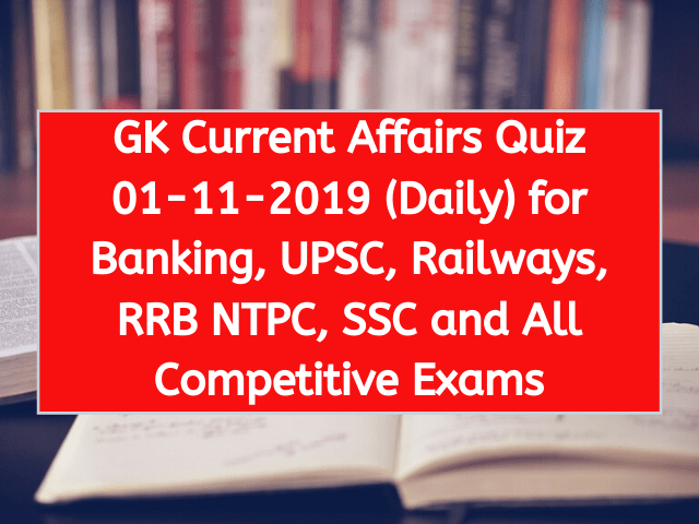 GK Current Affairs Quiz 01-11-2019 (Daily) for Banking, UPSC, Railways, RRB NTPC, SSC and All Competitive Exams