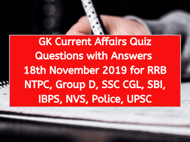 GK Current Affairs Quiz Questions with Answers 18th November 2019