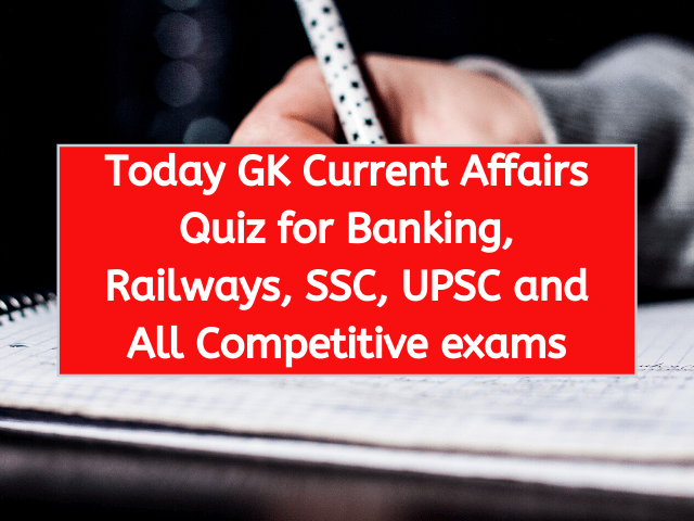 Today GK Current Affairs Quiz for Banking, Railways, SSC, UPSC and All Competitive exams