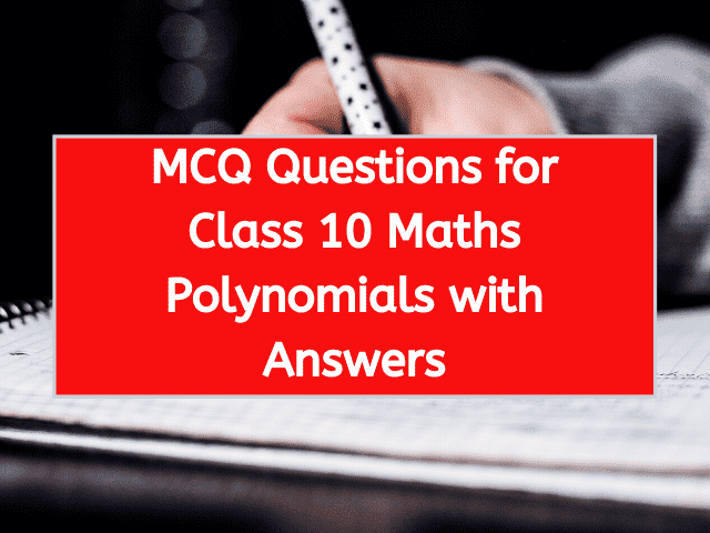 MCQ Questions for Class 10 Maths Polynomials with Answers