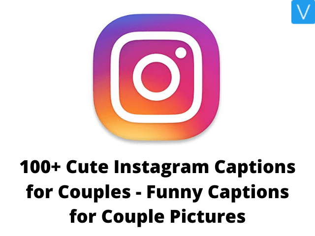 100+ Cute Instagram Captions for Couples - Funny Captions for Couple Pictures