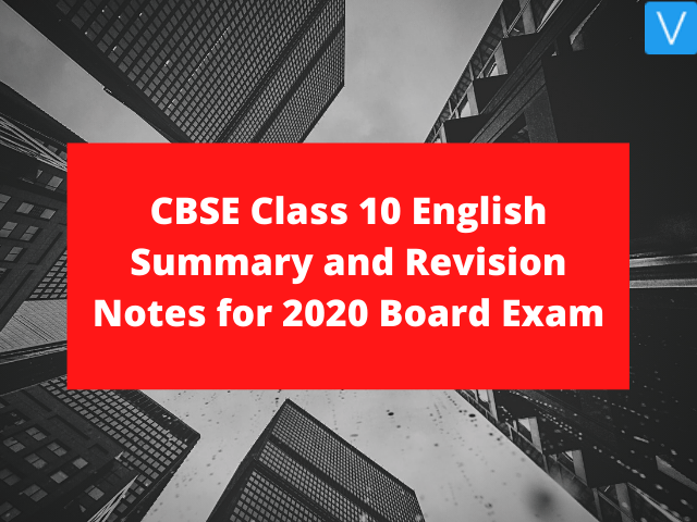 CBSE Class 10 English Summary and Revision Notes for 2020 Board Exam
