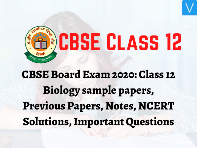 CBSE Board Exam 2020: Class 12 Biology sample papers, Previous Papers, Notes, NCERT Solutions, Important Questions