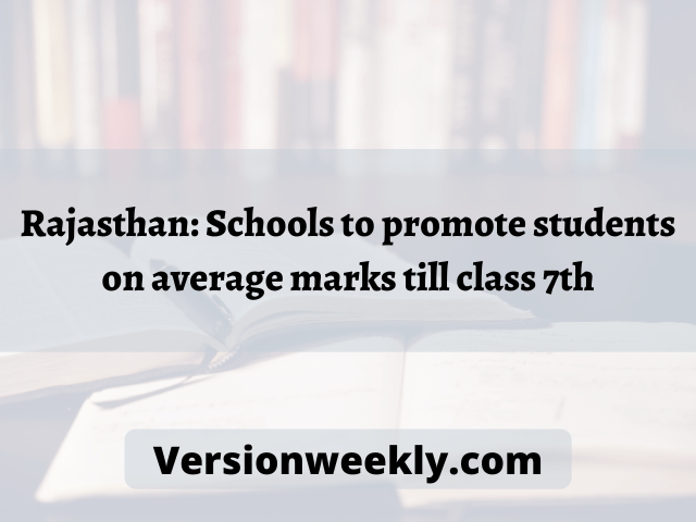Rajasthan: Schools to promote students on average marks till class 7th