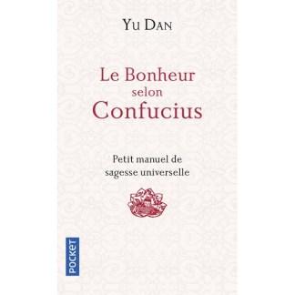 Le bonheur selon Confucius Petit manuel de sagesse universelle