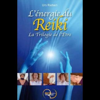 L'énergie du reiki La trilogie de l'être
