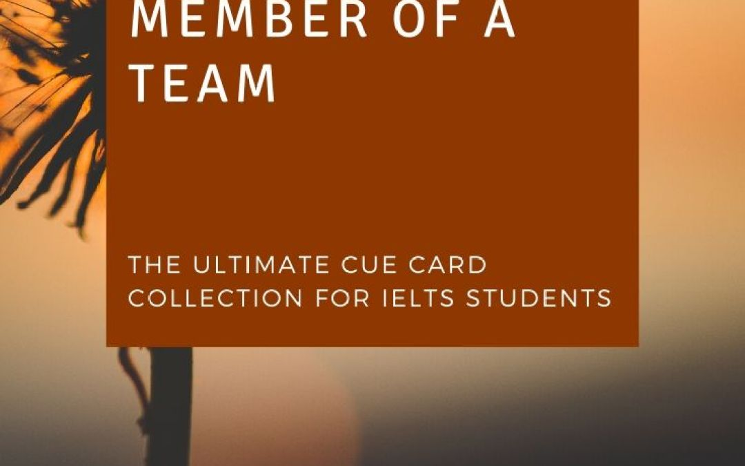 Describe an experience you had as a member of a team (IELTS CUE CARDS JAN to APR 2020)