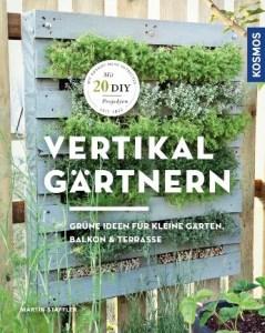 """Cover des Buches """"Vertikal gärtnern. Grüne Ideen für kleine Gärten, Balkon & Terrasse"""" von Martin Staffler, das im Franckh Kosmos Verlag erschienen ist"""