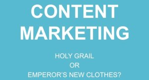 Content Marketing - Holy Grail or Emperors new clothes?