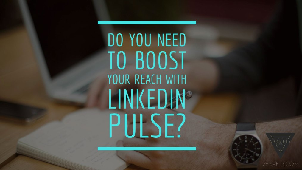 Do You Need To Boost Your Reach With LinkedIn Pulse