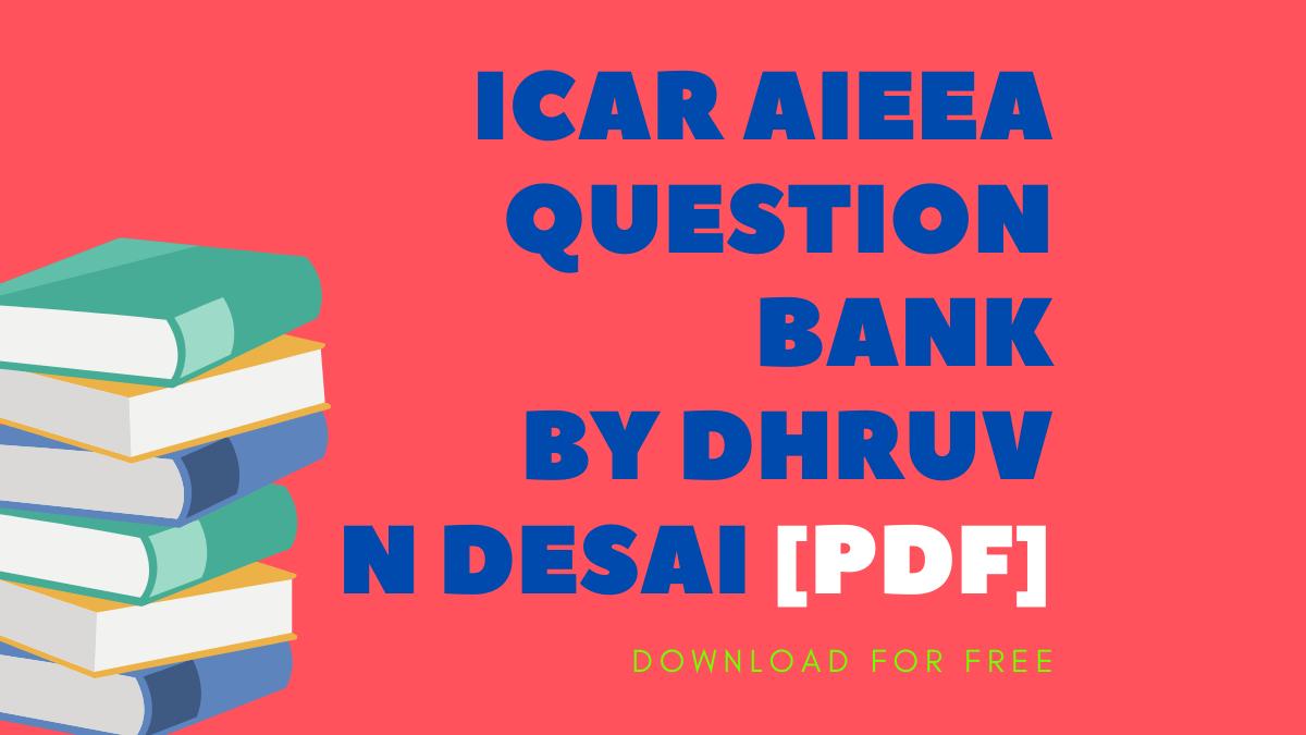ICAR AIEEA QUESTION BANK By Dhruv N Desai