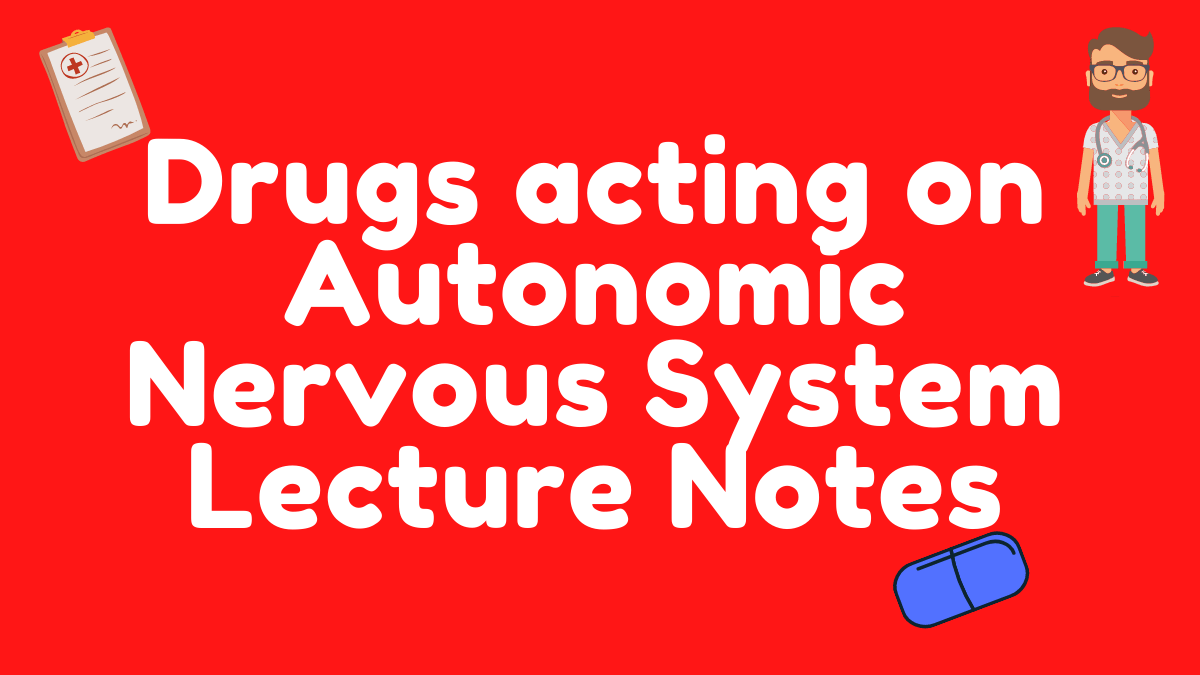 Drugs acting on Autonomic Nervous System Lecture Notes