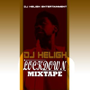 Dj Heligh Lockdown Mixtape download.   Dj Heligh released another new Mix titled Lockdown Mixtape and you can download the mix here