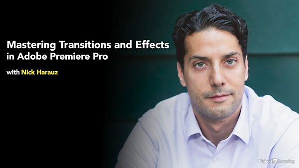 Premiere Pro: Mastering Effects and Transitions By Nick Harauz