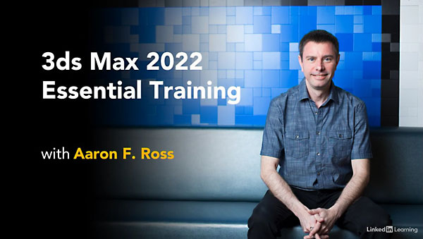 3ds Max 2022 Essential Training By Aaron F. Ross