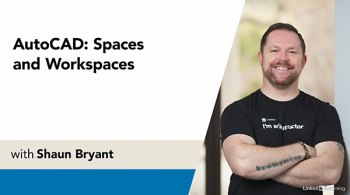 AutoCAD: Spaces and Workspaces With Shaun Bryant