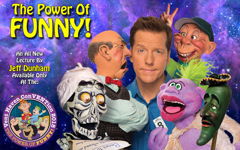 "SEE JEFF DUNHAM'S ALL-NEW LECTURE , ""THE POWER OF FUNNY!"""