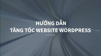 Tăng tốc website WordPress