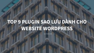 Top 9 plugin sao lưu dành cho website WordPress