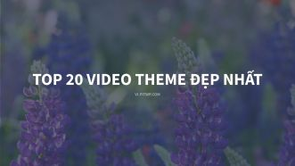 Top 20 video theme đẹp nhất