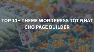 Top 11+ Theme WordPress Tốt Nhất Cho Page Builder