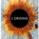 """I Origins"" (Mike Cahill, 2014)"