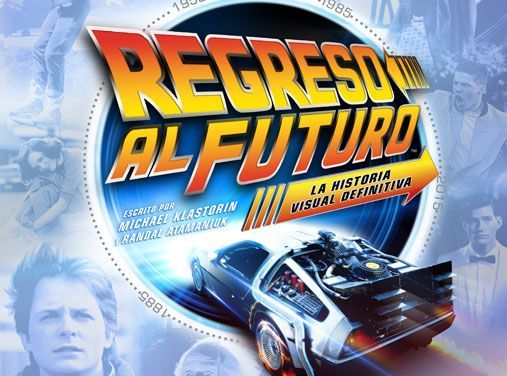"""Regreso al Futuro. La historia visual definitiva"" (Michael Klastorin y Randal Atamaniuk, Norma Editorial)"