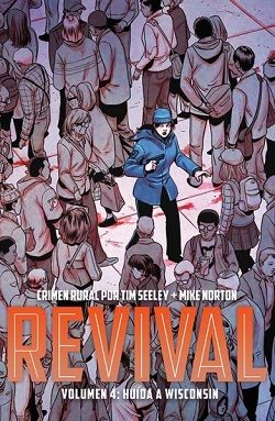 """Revival 4. Huida a Wisconsin"" (Tim Seeley y Mike Norton, Aleta Ediciones)"