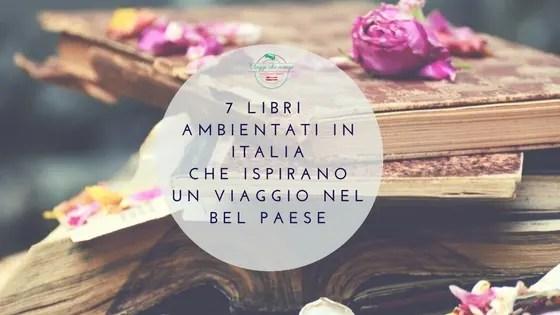 7 libri ambientati in Italia che ispirano un viaggio nel Bel Paese: immagine di copertina del post di Viaggi che mangi.