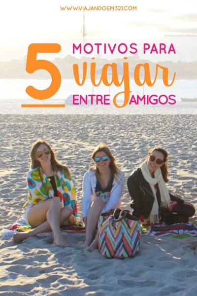 43 Motivos para viajar entre amigos