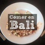 Las 3 comidas de Bali que tenes que probar.