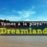 Yo me voy a la Playa y tu ? Playa Dreamland