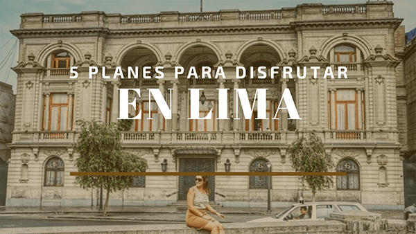que hacer en Lima - viajar para vivir