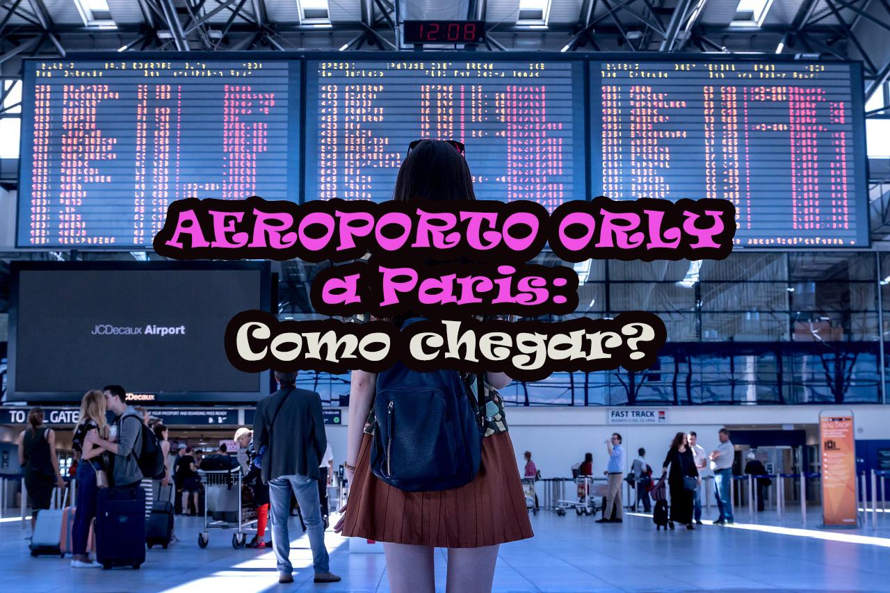 Aeroporto Orly Paris : Aeroporto orly a paris saiba como chegar viajar