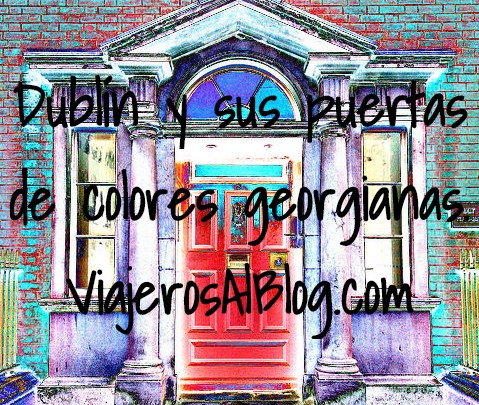 Dublin y sus puertas de colores georgianas Historia leyendas arquitectura y localizacion. ViajerosAlBlog