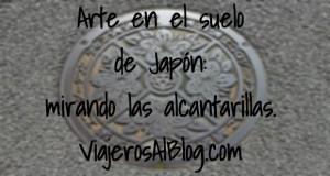 Arte en el suelo de Japon mirando las alcantarillas_ViajerosAlBlog