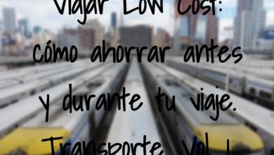 Photo of Viajar Low Cost: cómo ahorrar antes y durante tu viaje. Transporte. Vol. 1.