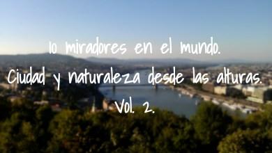 Photo of 10 miradores en el mundo. Ciudad y naturaleza desde las alturas. Vol. 2.