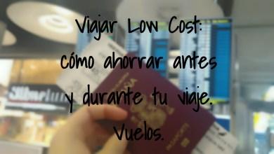Photo of Viajar Low Cost: cómo ahorrar antes y durante tu viaje. Vuelos.