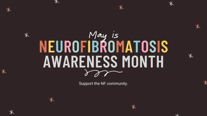 It's Neurofibromatosis Awareness Month