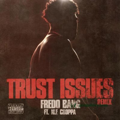 Fredo Bang – Trust Issues (Remix) Ft. NLE Choppa