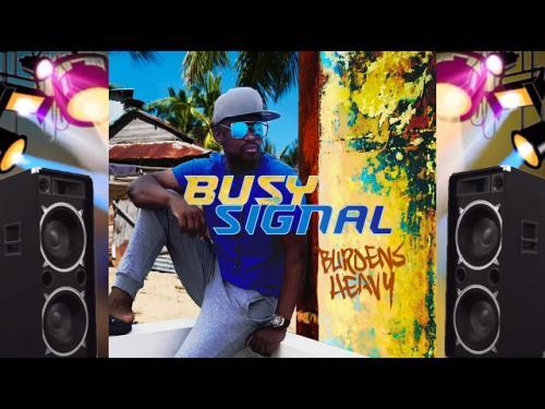 Busy Signal – Burdens Heavy