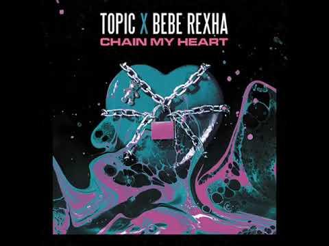 Topic & Bebe Rexha – Chain My Heart