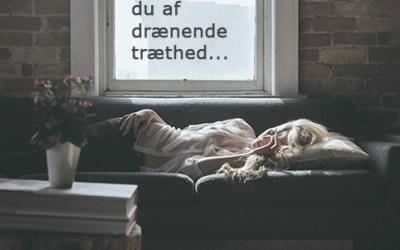 Hvorfor er jeg SÅ træt… – hjælp mig