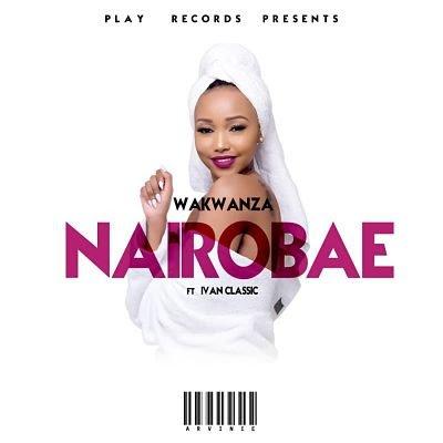 AUDIO: Wakwanza Ft. Ivan Classic - Nairobae | DOWNLOAD MP3