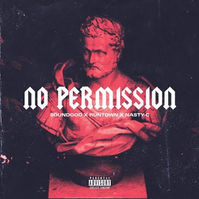 Nasty C Ft. Runtown - No Permission