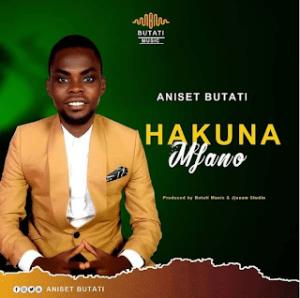 Download   Aniset Butati - Hakuna Mfano Mp3 Audio