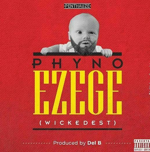 "Phyno – ""Ezege"" (Prod. By Del B)"